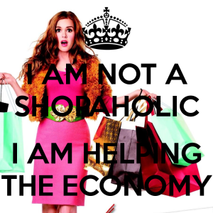 I was such a shopaholic I could justify my spending with anything...even the economy...