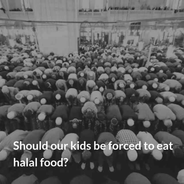Should our kids be forced to eat halal food?