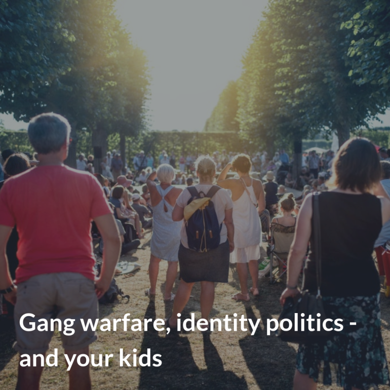 gang warfare, identity politics - and your kids